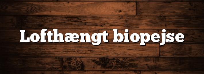 Lofthængt biopejse